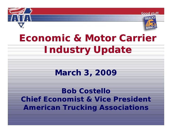 Economic & Motor Carrier    Industry Update        March 3, 2009          Bob CostelloChief Economist & Vice PresidentAmer...