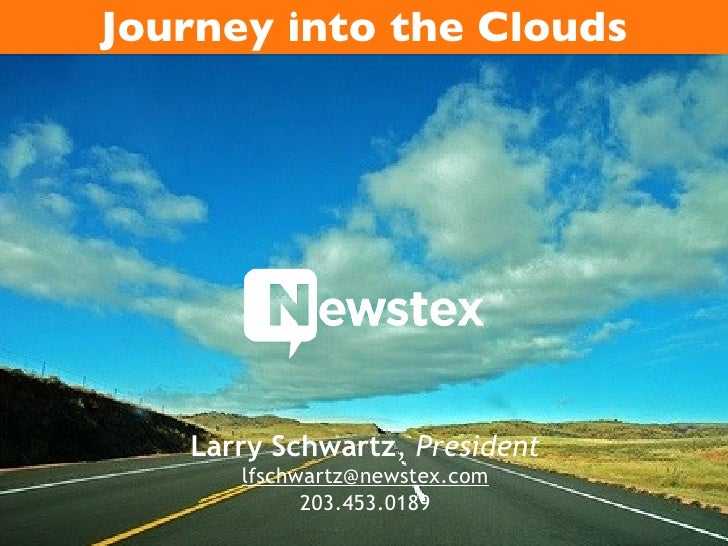 Larry Schwartz ,  President [email_address] 203.453.0189 Journey into the Clouds