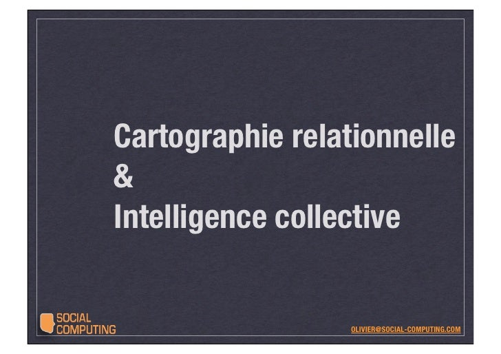 Cartographie relationnelle & Intelligence collective                     OLIVIER@SOCIAL-COMPUTING.COM
