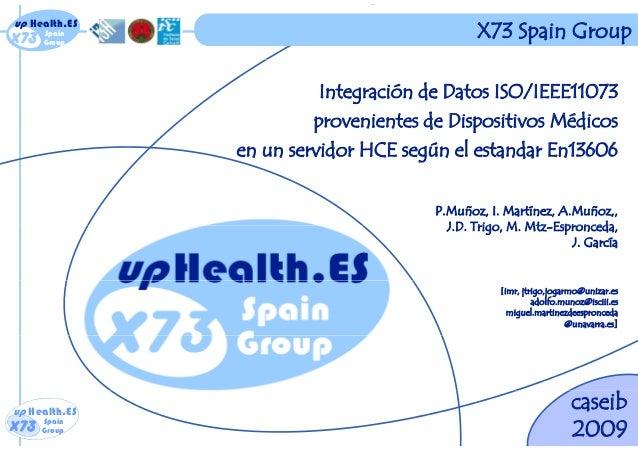x73 up Health.ES Spain Groupx73 up Health.ES Spain Group X73 Spain Group Integración de Datos ISO/IEEE11073 i t d Di iti M...