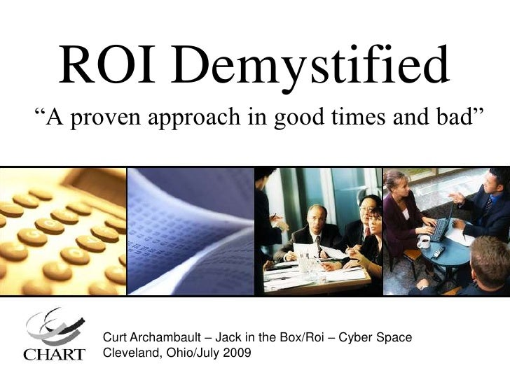"""ROI Demystified<br />""""A proven approach in good times and bad""""<br />Curt Archambault – Jack in the Box/Roi – Cyber Space<b..."""