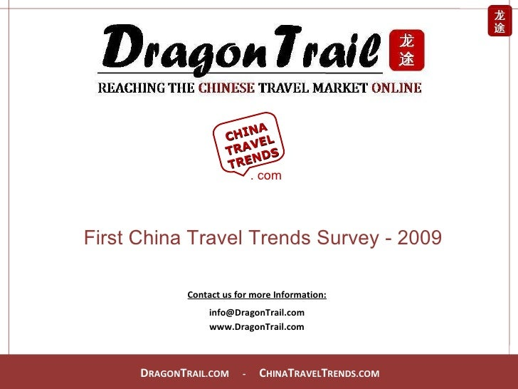 Contact us for more Information: [email_address] www.DragonTrail.com First China Travel Trends Survey - 2009 CHINA TRAVEL ...