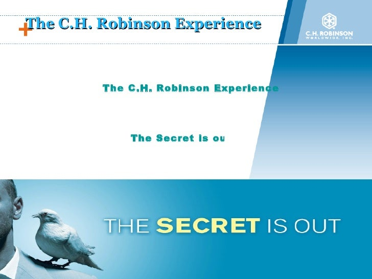 The C.H. Robinson Experience The C.H. Robinson Experience   The Secret is out!