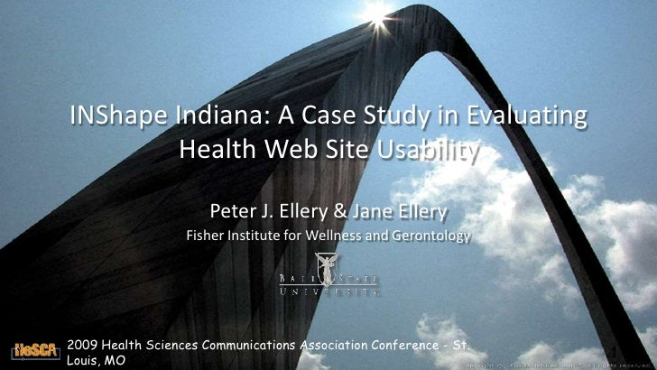 INShape Indiana: A Case Study in Evaluating Health Web Site Usability<br />Peter J. Ellery & Jane Ellery<br />Fisher Insti...