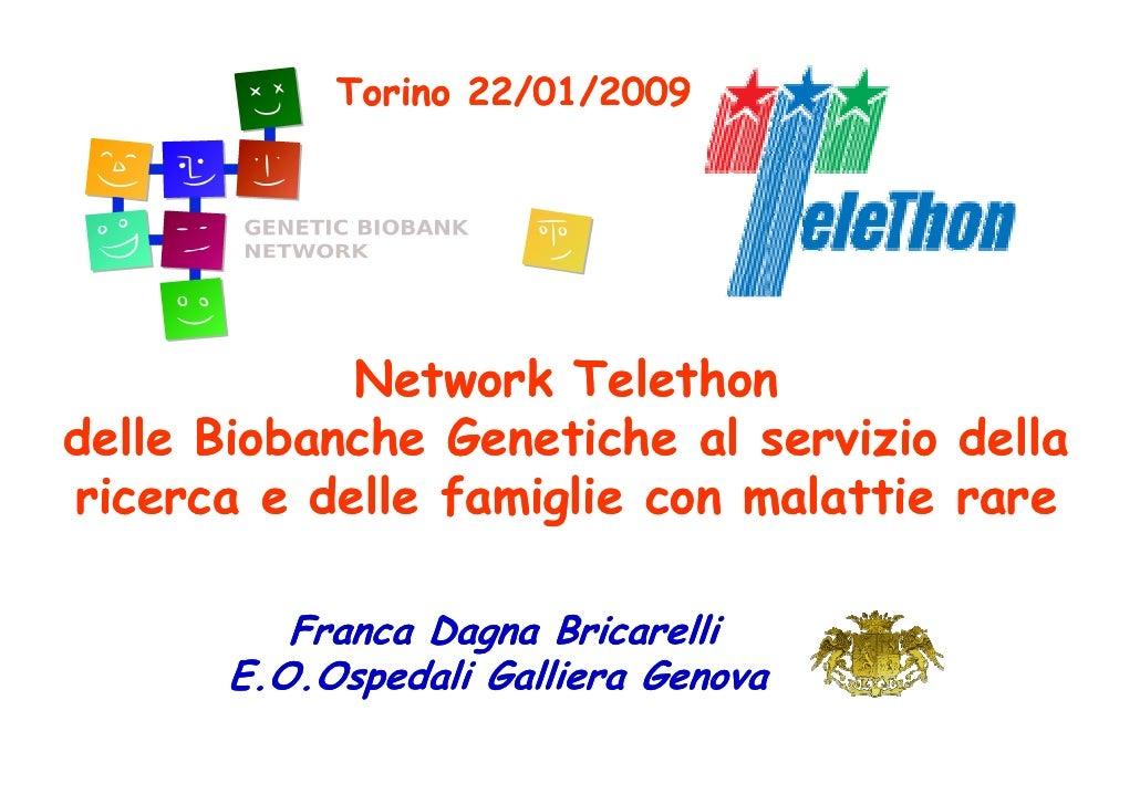 Torino 22/01/2009                 Network Telethon delle Biobanche Genetiche al servizio della ricerca e delle famiglie co...