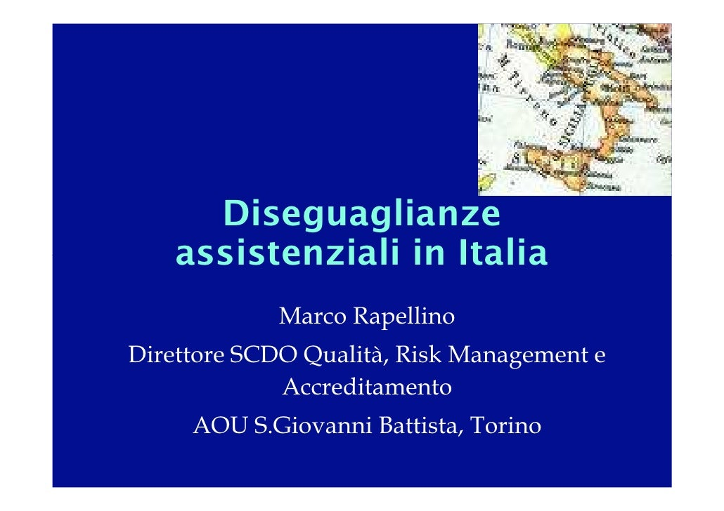 Diseguaglianze     assistenziali in Italia             Marco Rapellino Direttore SCDO Qualità, Risk Management e          ...