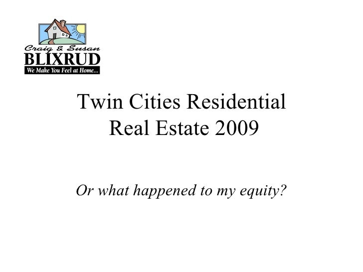 Twin Cities Residential  Real Estate 2009 Or what happened to my equity?