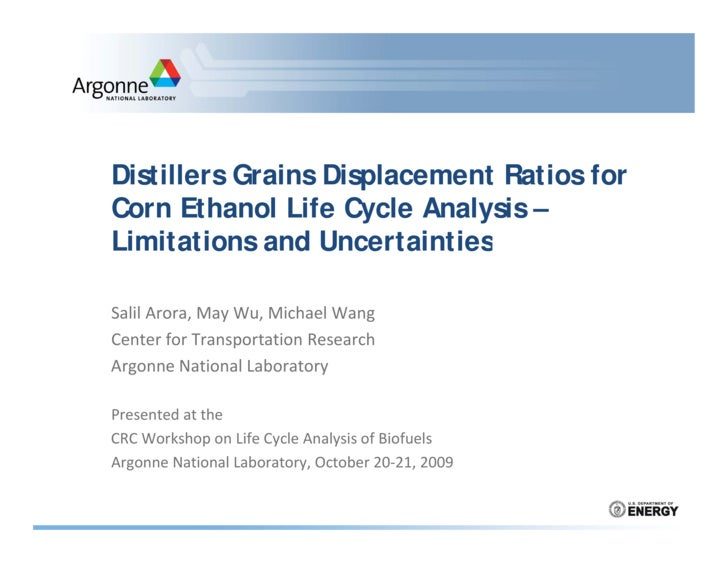 Distillers Grains Displacement Ratios for Corn Ethanol Life Cycle Analysis – Limitations and Uncertainties  Salil Arora, M...