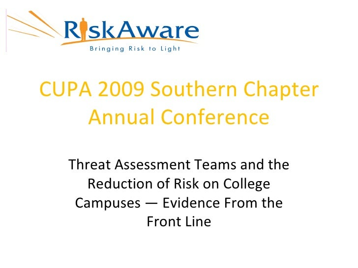 CUPA 2009 Southern Chapter Annual Conference Threat Assessment Teams and the Reduction of Risk on College Campuses — Evide...