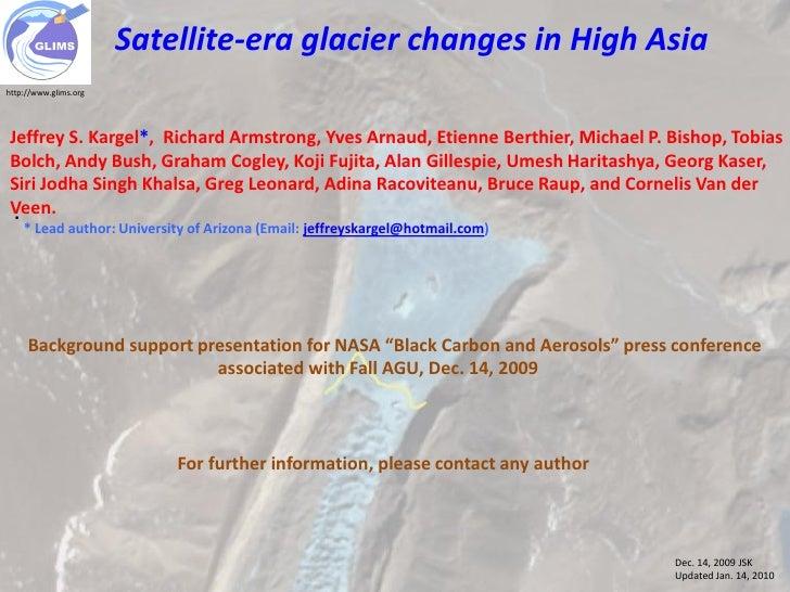 Dec. 14, 2009 JSK                        Satellite-era glacier changes in High Asia http://www.glims.org     Jeffrey S. Ka...