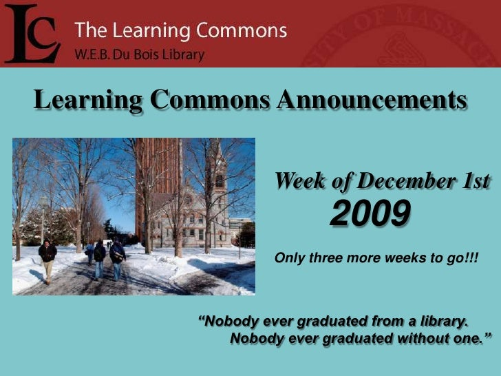 "Learning Commons Announcements<br />Week of December 1st<br />2009<br />Only three more weeks to go!!!<br />""Nobody ever g..."
