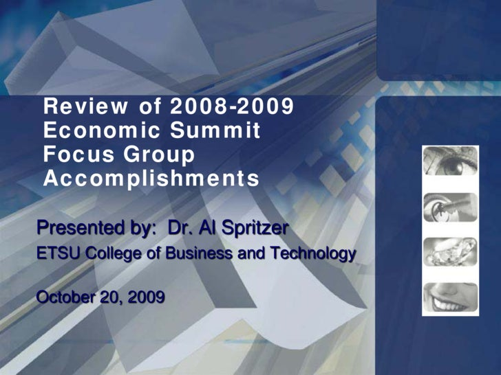 Review of 2008-2009 Economic Summit Focus Group Accomplishments  Presented by: Dr. Al Spritzer ETSU College of Business an...