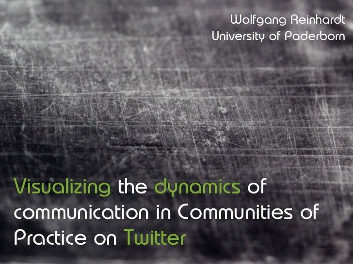 Wolfgang Reinhardt                     University of Paderborn     Visualizing the dynamics of communication in Communitie...