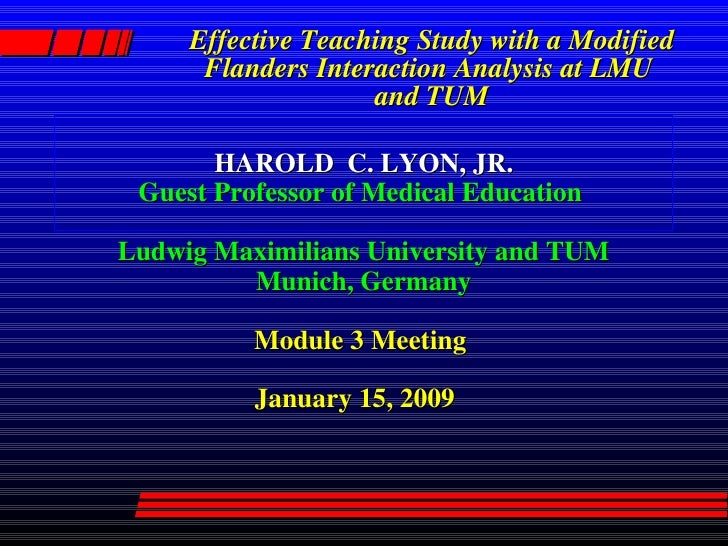 Effective Teaching Study with a Modified Flanders Interaction Analysis at LMU  and TUM HAROLD  C. LYON, JR. Guest Professo...