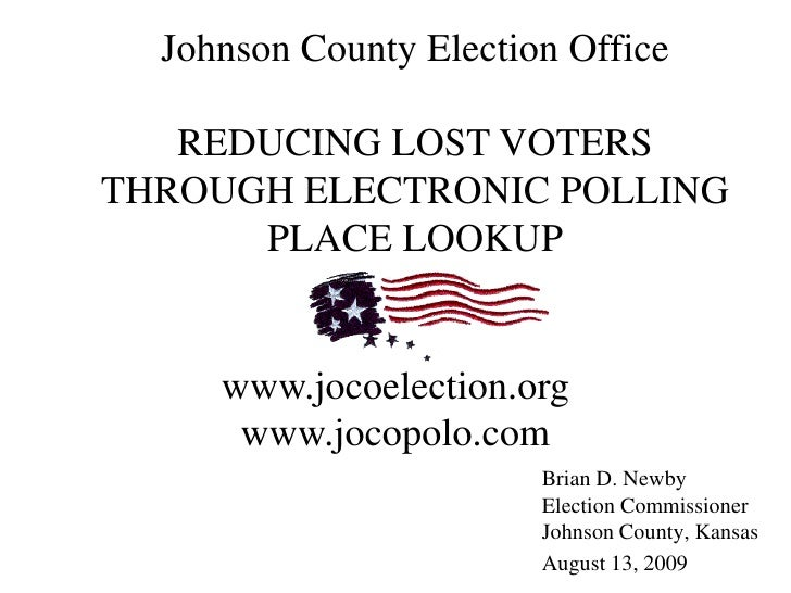 Johnson County Election Office     REDUCING LOST VOTERS THROUGH ELECTRONIC POLLING       PLACE LOOKUP        www.jocoelect...
