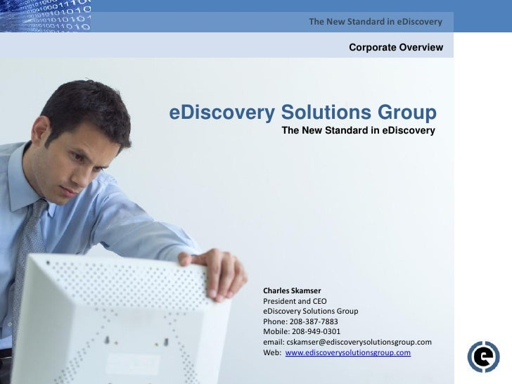 The New Standard in eDiscovery                                                 Corporate Overview     eDiscovery Solutions...