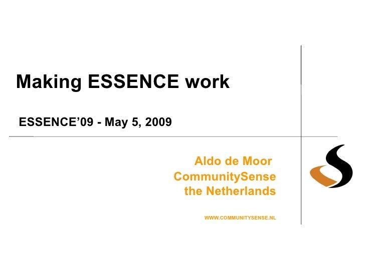 Making ESSENCE work Aldo de Moor   CommunitySense the Netherlands WWW.COMMUNITYSENSE.NL ESSENCE'09 - May 5, 2009