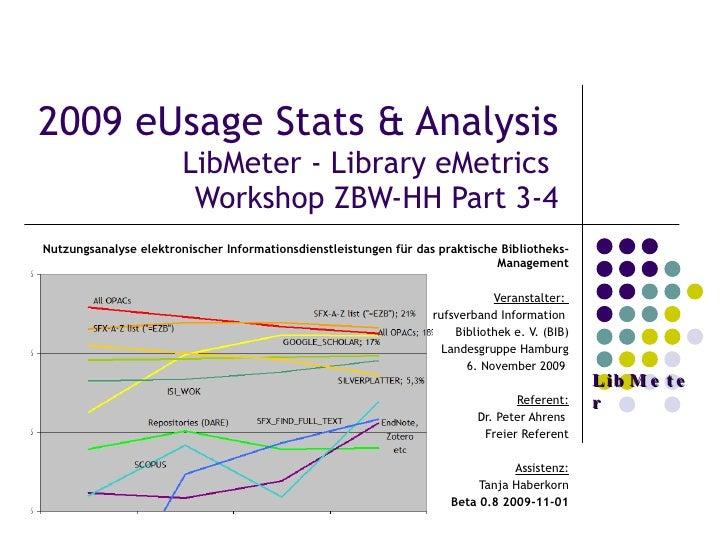 2009 eUsage Stats & Analysis  LibMeter - Library eMetrics  Workshop ZBW-HH Part 3-4 Nutzungsanalyse elektronischer Informa...