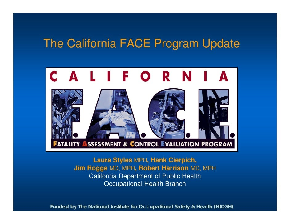 The California FACE Program Update                    Laura Styles MPH, Hank Cierpich,           Jim Rogge MD, MPH, Robert...