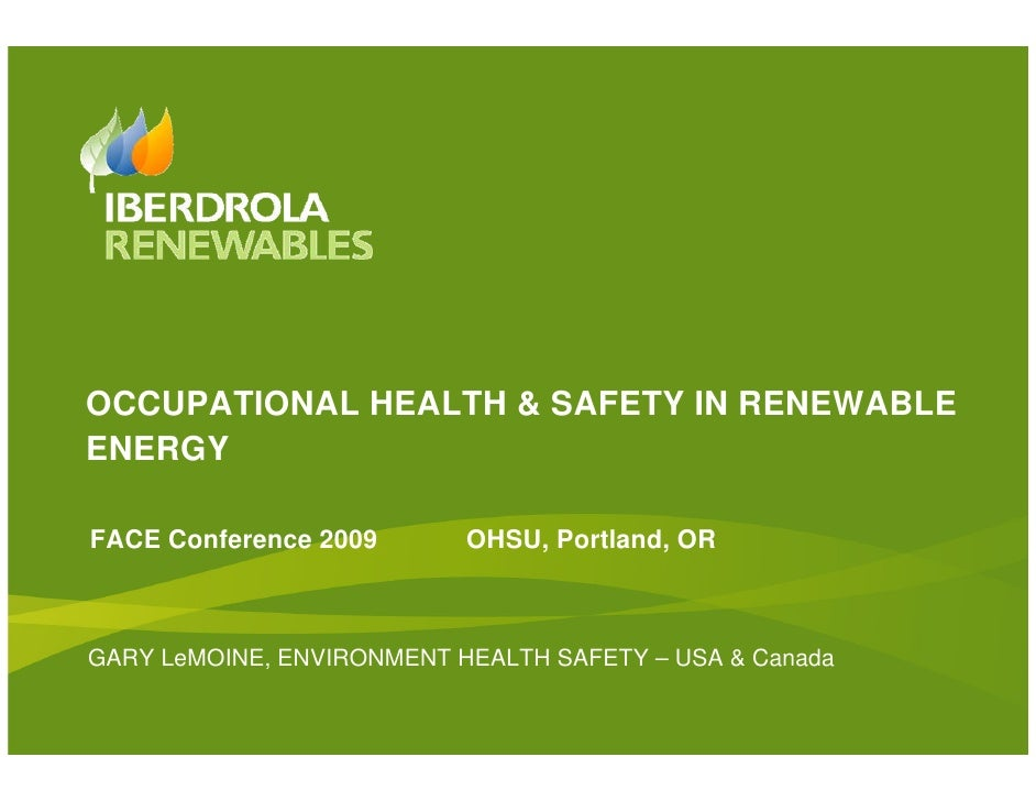 OCCUPATIONAL HEALTH & SAFETY IN RENEWABLE ENERGY  FACE Conference 2009       OHSU, Portland, OR    GARY LeMOINE, ENVIRONME...