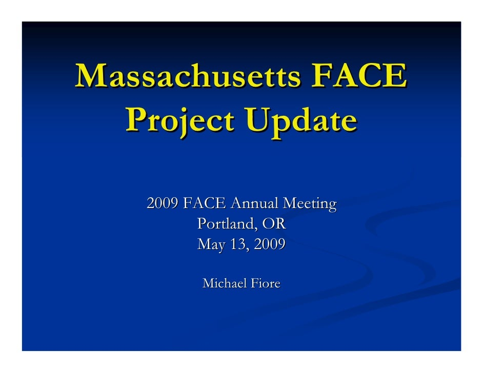 Massachusetts FACE   Project Update     2009 FACE Annual Meeting          Portland, OR          May 13, 2009            Mi...