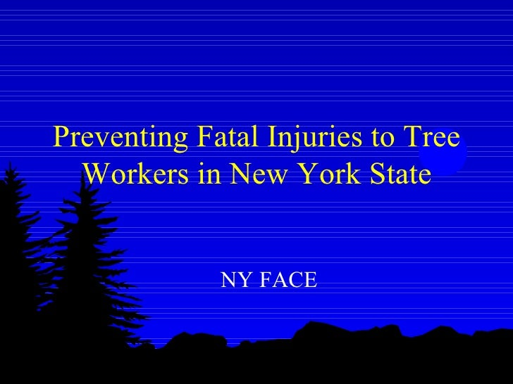 Preventing Fatal Injuries to Tree   Workers in New York State                NY FACE