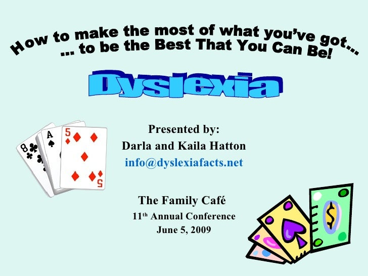Dyslexia:  How to make the most of what you've got to be the best that you can be.