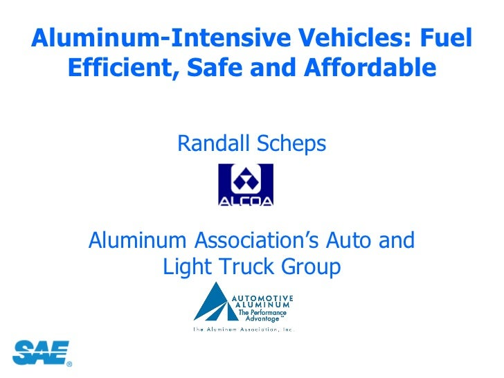 Aluminum-Intensive Vehicles: Fuel   Efficient, Safe and Affordable            Randall Scheps    Aluminum Association's Aut...
