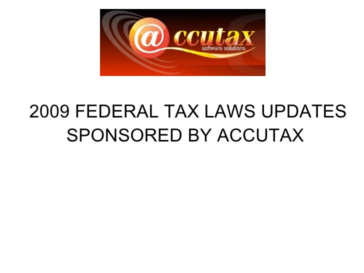 2009 FEDERAL TAX LAWS UPDATES SPONSORED BY ACCUTAX