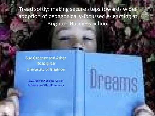 Tread softly: making secure steps towards wideradoption of pedagogically-focussed e-learning at            Brighton Busine...
