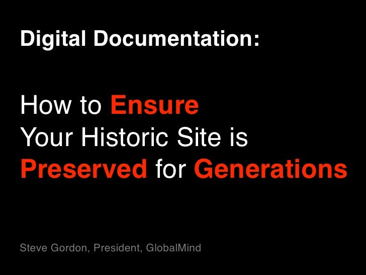 Digital Documentation:   How to Ensure Your Historic Site is Preserved for Generations  Steve Gordon, President, GlobalMind