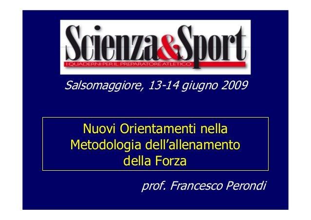 Nuovi Orientamenti nella Metodologia dell'allenamento della Forza Salsomaggiore, 13-14 giugno 2009 prof. Francesco Perondi
