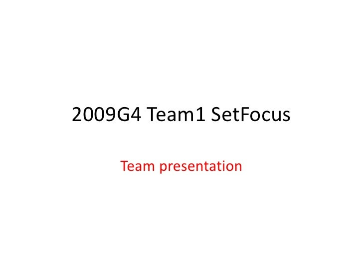 2009G4 Team1 SetFocus<br />Team presentation<br />