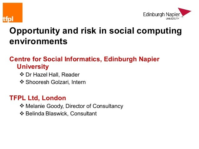 Opportunity and risk in social computingenvironmentsCentre for Social Informatics, Edinburgh Napier  University    Dr Haz...