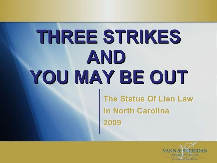 THREE STRIKES AND  YOU MAY BE OUT The Status Of Lien Law  In North Carolina 2009