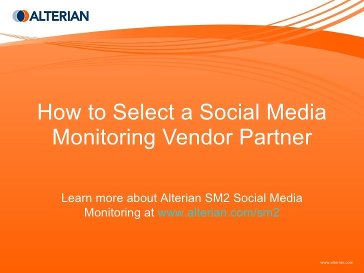 How to Select a Social Media Monitoring Vendor Partner Learn more about Alterian SM2 Social Media Monitoring at  www.alter...