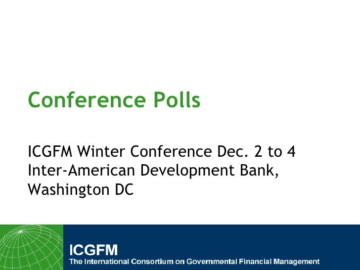 Conference Polls ICGFM Winter Conference Dec. 2 to 4 Inter-American Development Bank, Washington DC