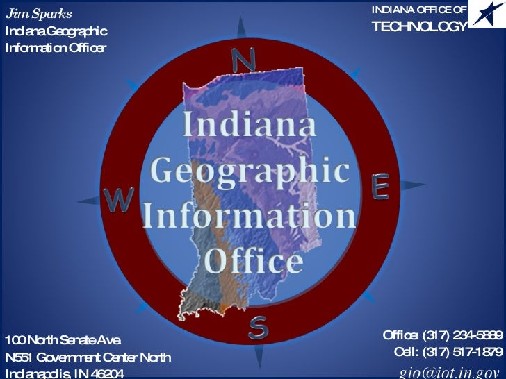 Jim Sparks Indiana Geographic Information Officer 100 North Senate Ave. N551 Government Center North Indianapolis, IN 4620...