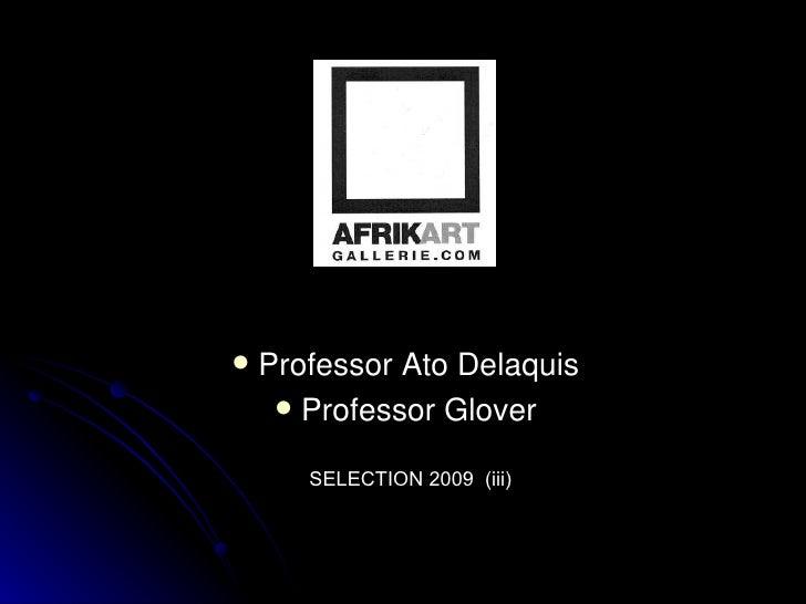<ul><li>Professor Ato Delaquis </li></ul><ul><li>Professor Glover </li></ul>SELECTION 2009  (iii)