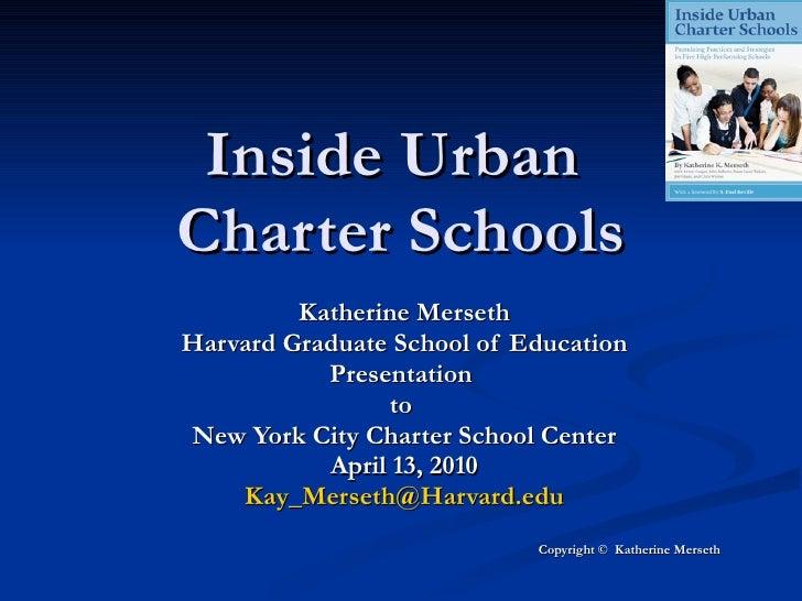 Inside Urban  Charter Schools Katherine Merseth Harvard Graduate School of Education Presentation  to  New York City Chart...