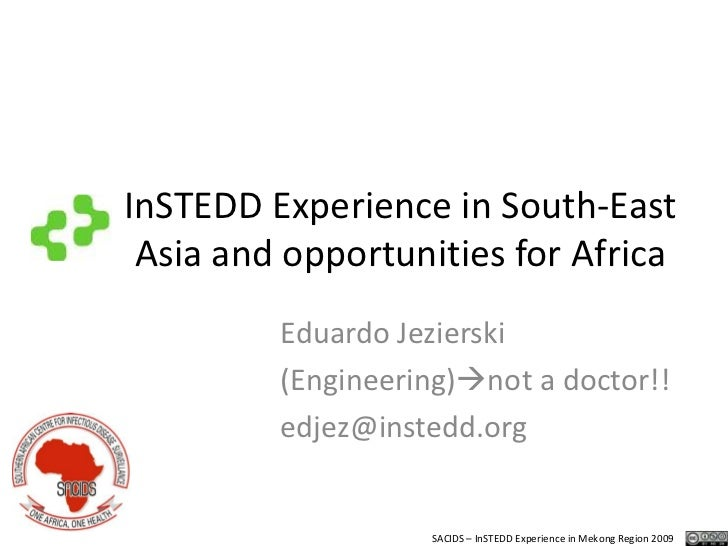 InSTEDD Experience in South-East Asia and opportunities for Africa<br />Eduardo Jezierski<br />(Engineering)not a doctor!...