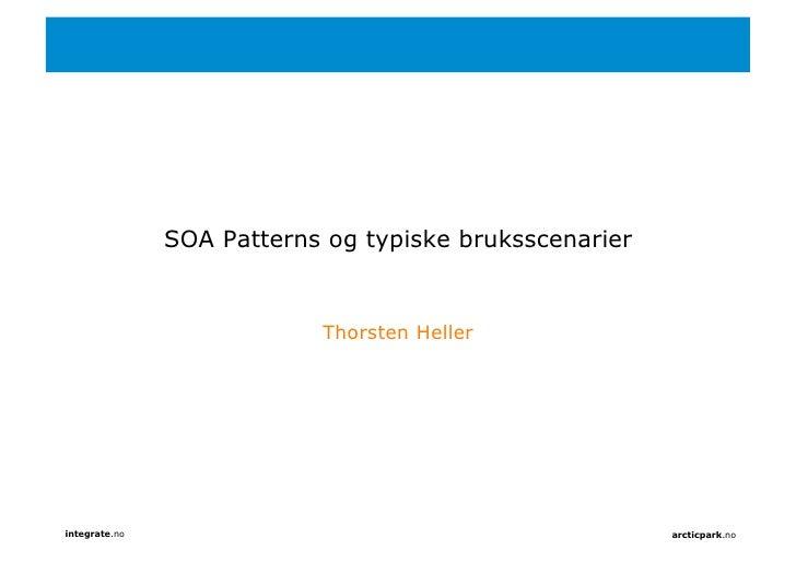 SOA Patterns og typiske bruksscenarier                              Thorsten Heller     integrate.no                      ...