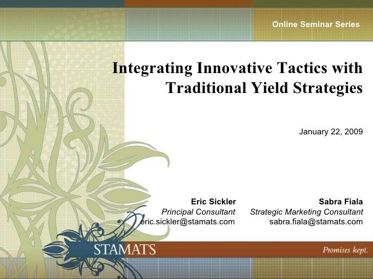 <ul><li>Integrating Innovative Tactics with </li></ul><ul><li>Traditional Yield Strategies </li></ul><ul><li>January 22, 2...