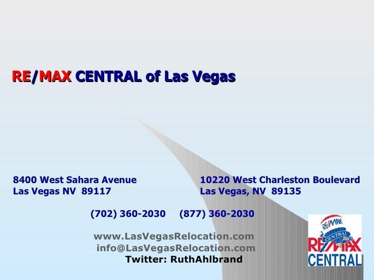 Invest In Las Vegas Real Estate RE / MAX  CENTRAL of Las Vegas   8400 West Sahara Avenue  10220 West Charleston Boulevard ...