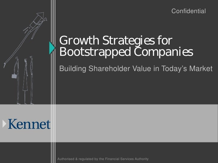 Confidential     Growth Strategies for  Bootstrapped Companies  Building Shareholder Value in Today's Market     Authorise...