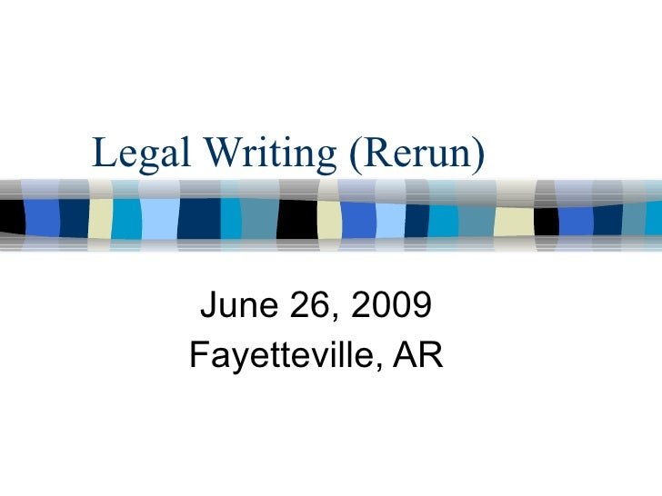 Legal Writing (Rerun)         June 26, 2009      Fayetteville, AR