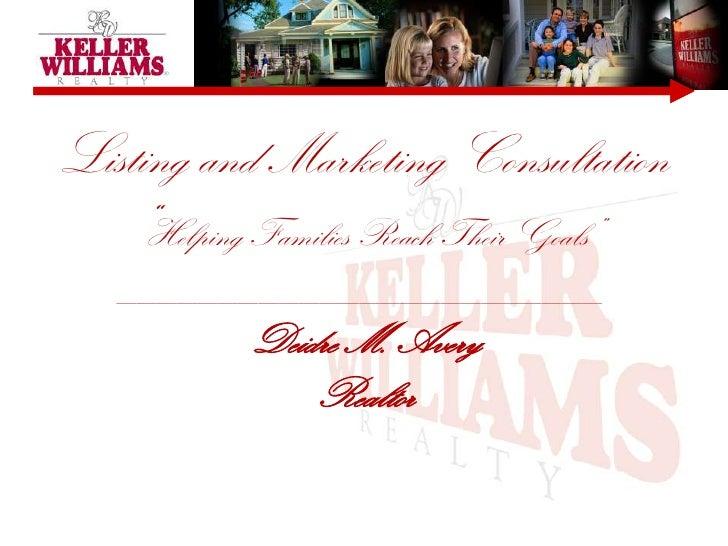 "Listing and Marketing Consultation""Helping Families Reach Their Goals""________________________Deidre M. AveryRealtor<br />"