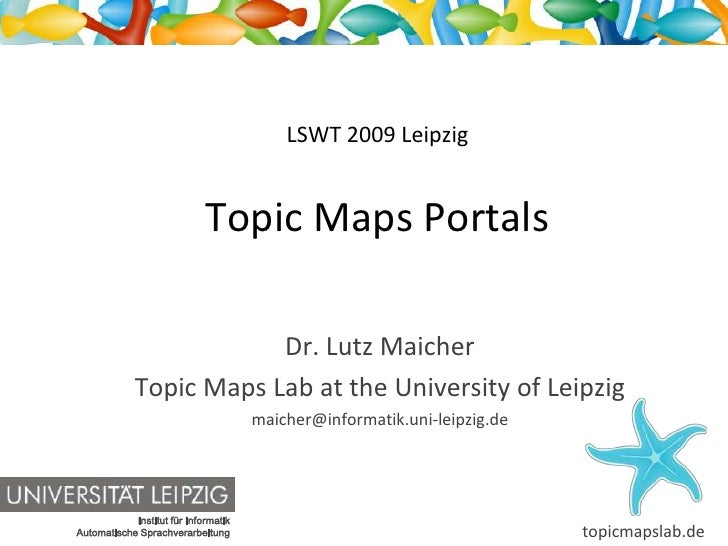 LSWT 2009 Leipzig                                Topic Maps Portals                           Dr. Lutz Maicher            ...