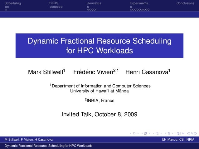 Scheduling DFRS Heuristics Experiments Conclusions Dynamic Fractional Resource Scheduling for HPC Workloads Mark Stillwell...