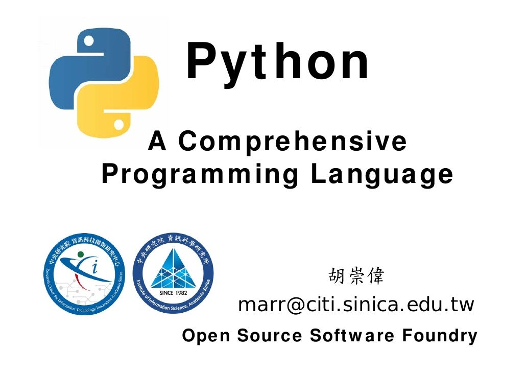 Python    A Comprehensive Programming Language                    胡崇偉          marr@citi.sinica.edu.tw     Open Source Sof...